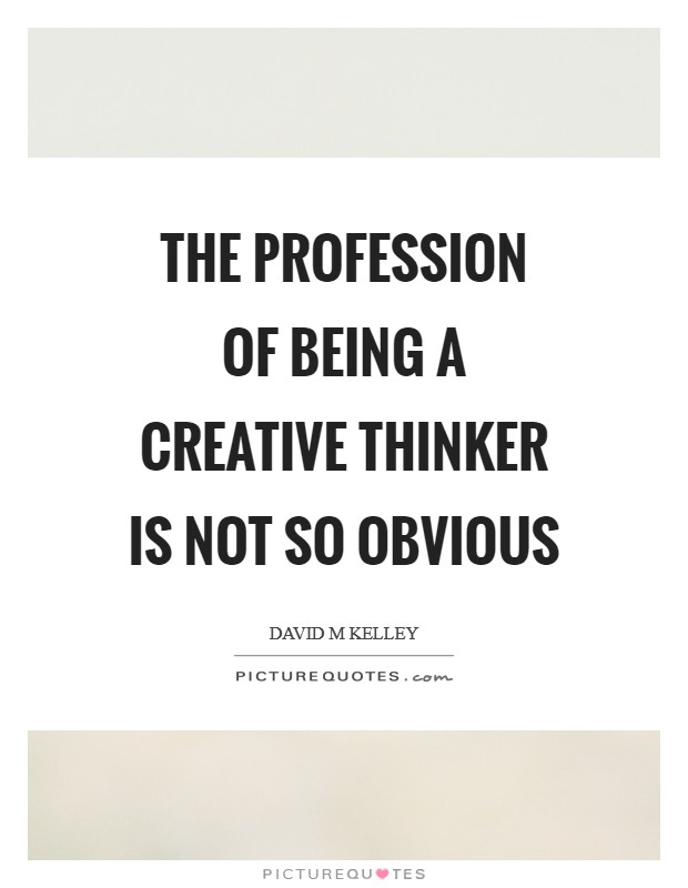 The profession of being a creative thinker is not so obvious Picture Quote #1