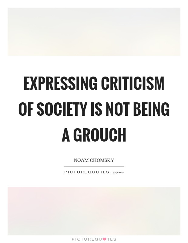 Expressing criticism of society is not being a grouch Picture Quote #1