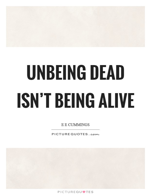 Unbeing dead isn't being alive Picture Quote #1