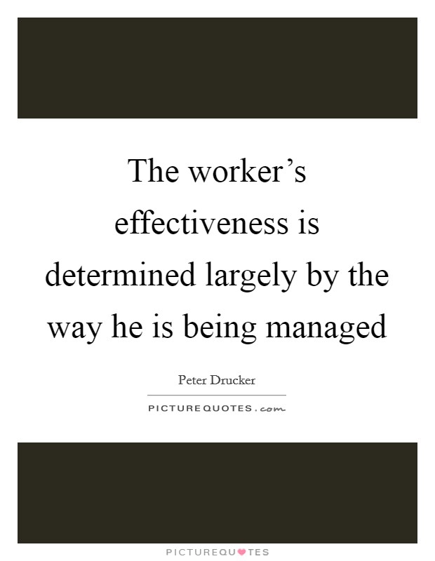 The worker's effectiveness is determined largely by the way he is being managed Picture Quote #1