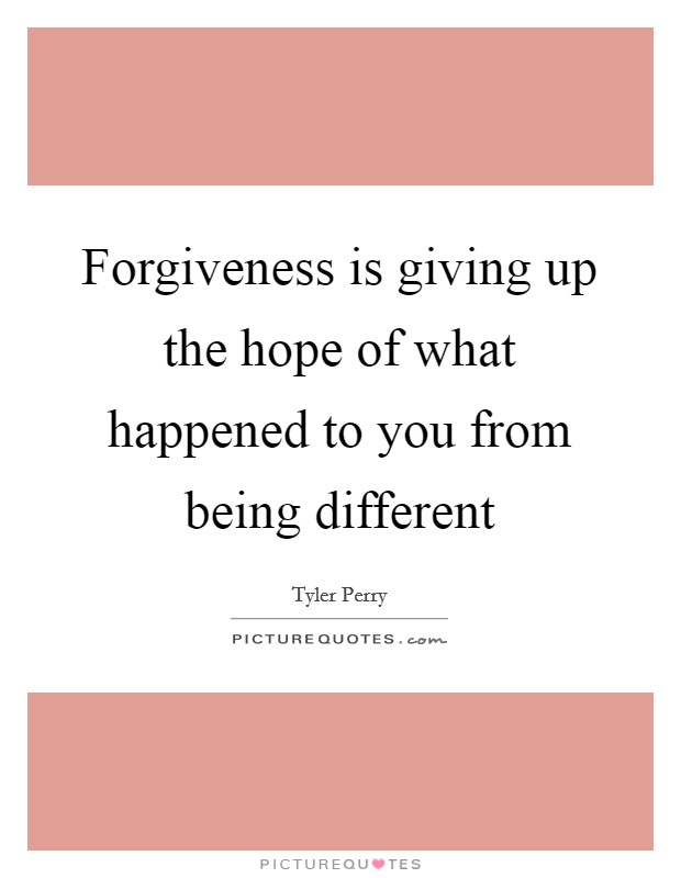 Forgiveness is giving up the hope of what happened to you from being different Picture Quote #1