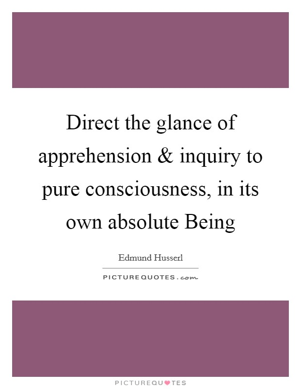 Direct the glance of apprehension and inquiry to pure consciousness, in its own absolute Being Picture Quote #1