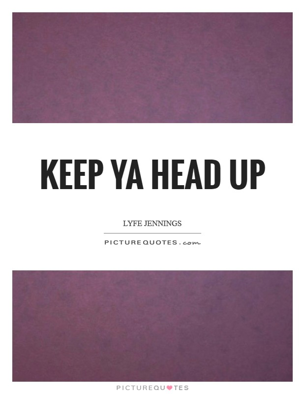 Keep ya head up Picture Quote #1