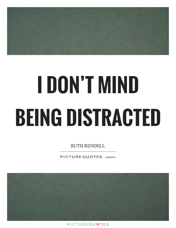 I don't mind being distracted Picture Quote #1