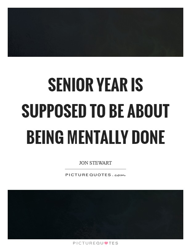 Senior year is supposed to be about being mentally done | Picture