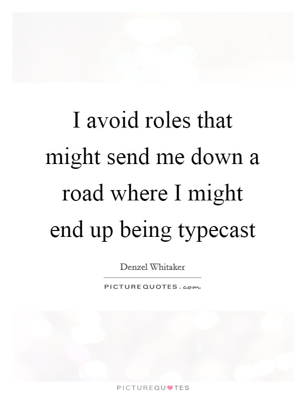 I avoid roles that might send me down a road where I might end up being typecast Picture Quote #1