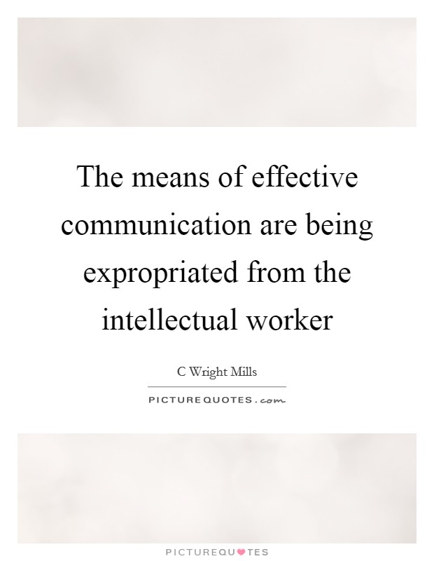 The means of effective communication are being expropriated from the intellectual worker Picture Quote #1
