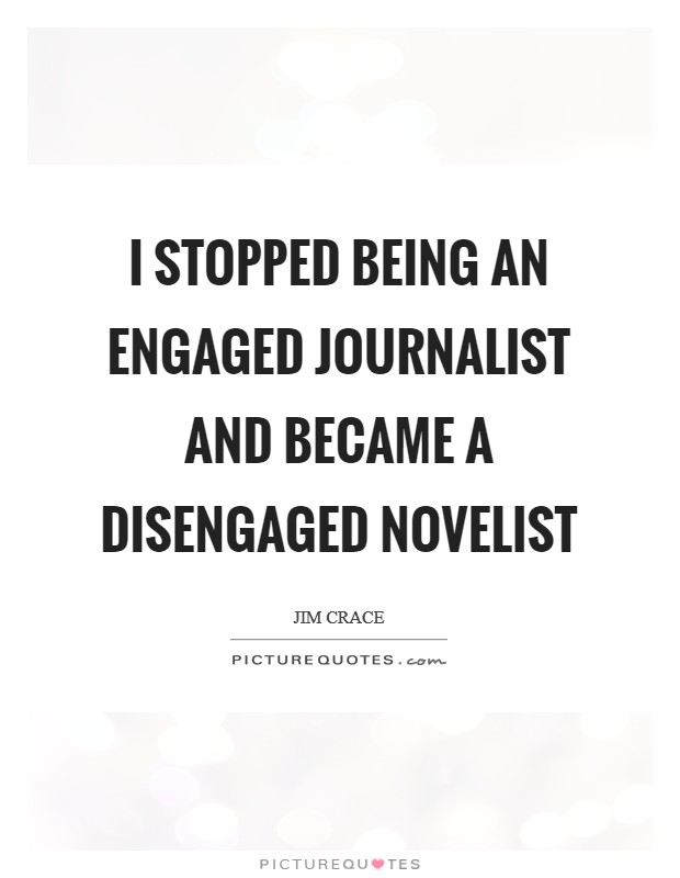 I stopped being an engaged journalist and became a disengaged novelist Picture Quote #1