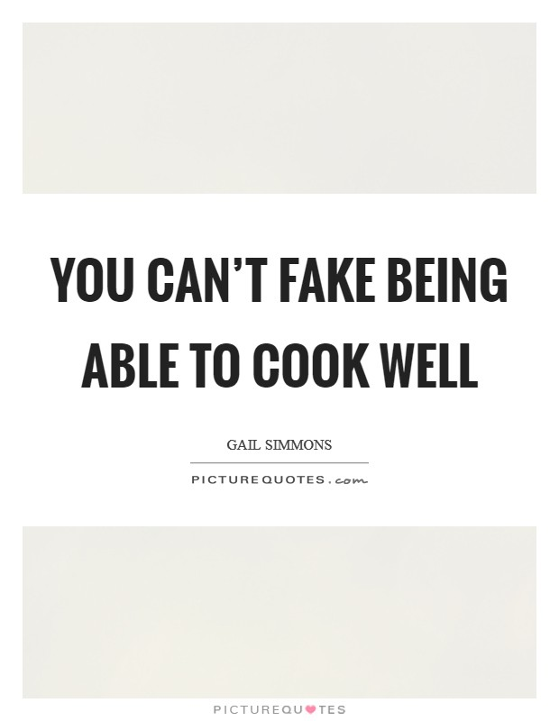 You can't fake being able to cook well Picture Quote #1