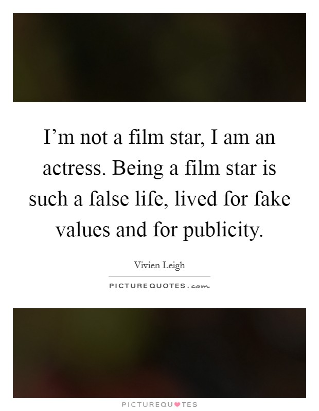I'm not a film star, I am an actress. Being a film star is such a false life, lived for fake values and for publicity Picture Quote #1