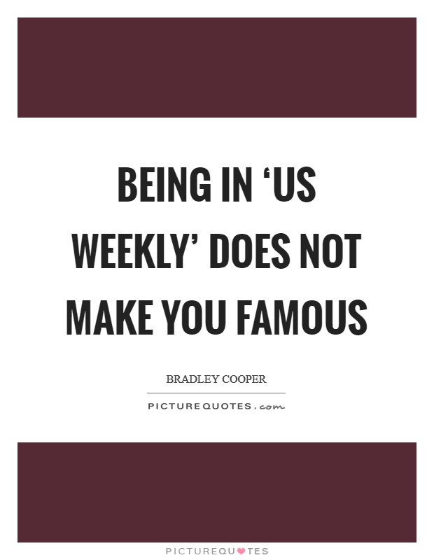 Being in 'Us Weekly' does not make you famous Picture Quote #1