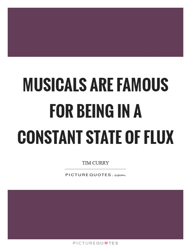 Musicals are famous for being in a constant state of flux Picture Quote #1