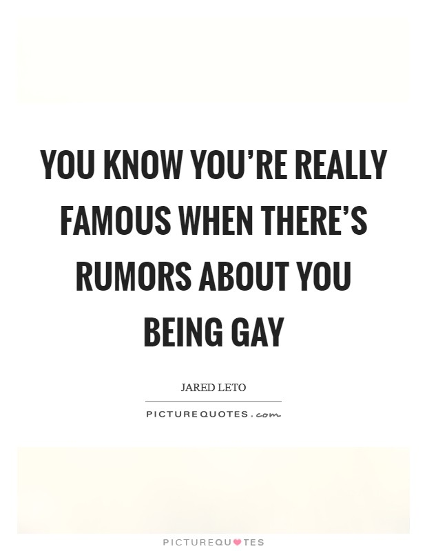 You know you're really famous when there's rumors about you being gay Picture Quote #1