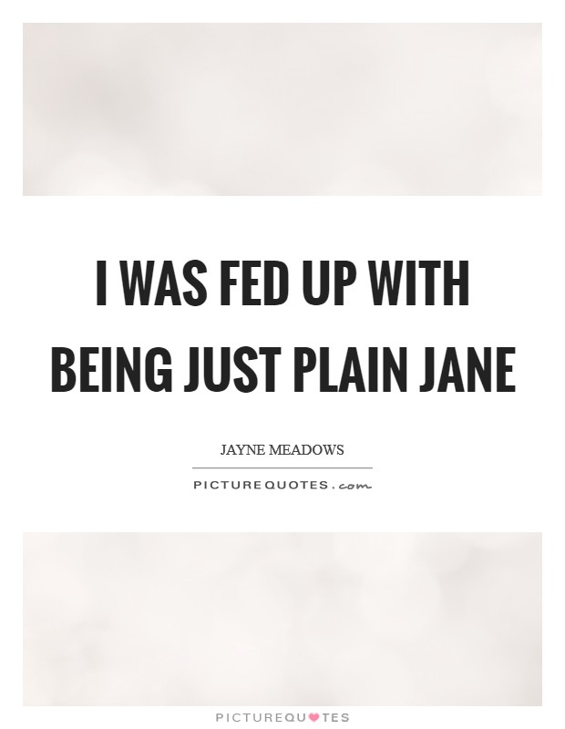 I was fed up with being just plain Jane Picture Quote #1