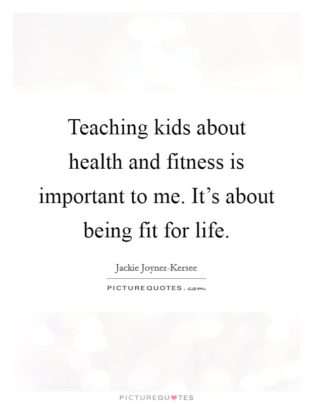 Teaching kids about health and fitness is important to me. It's about being fit for life Picture Quote #1