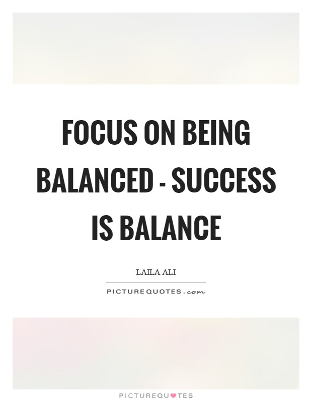Focus on being balanced - success is balance Picture Quote #1