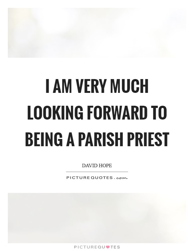 I am very much looking forward to being a parish priest Picture Quote #1
