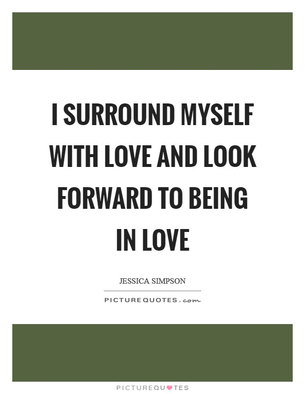 I surround myself with love and look forward to being in love Picture Quote #1