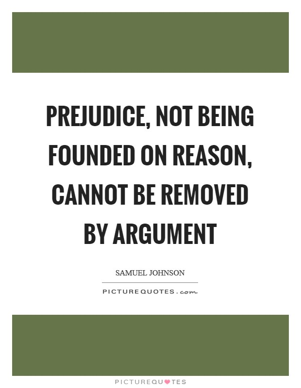 Prejudice, not being founded on reason, cannot be removed by argument Picture Quote #1