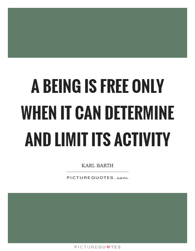 A being is free only when it can determine and limit its activity Picture Quote #1