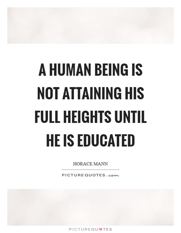 A human being is not attaining his full heights until he is educated Picture Quote #1