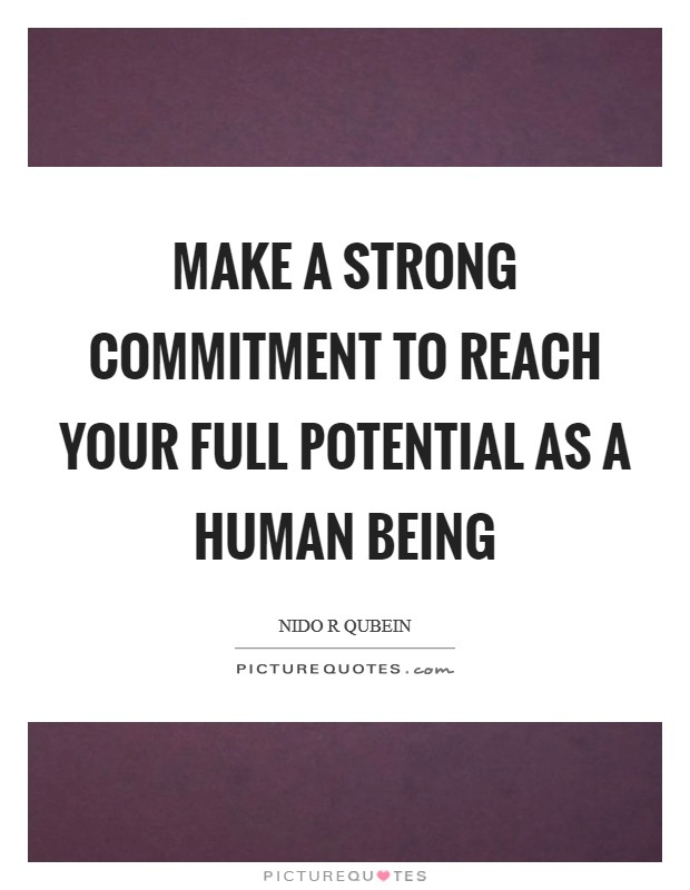 Make a strong commitment to reach your full potential as a human being Picture Quote #1