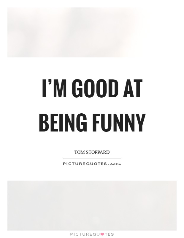 I'm good at being funny Picture Quote #1