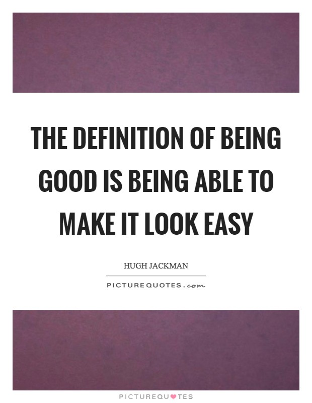 The definition of being good is being able to make it look easy Picture Quote #1