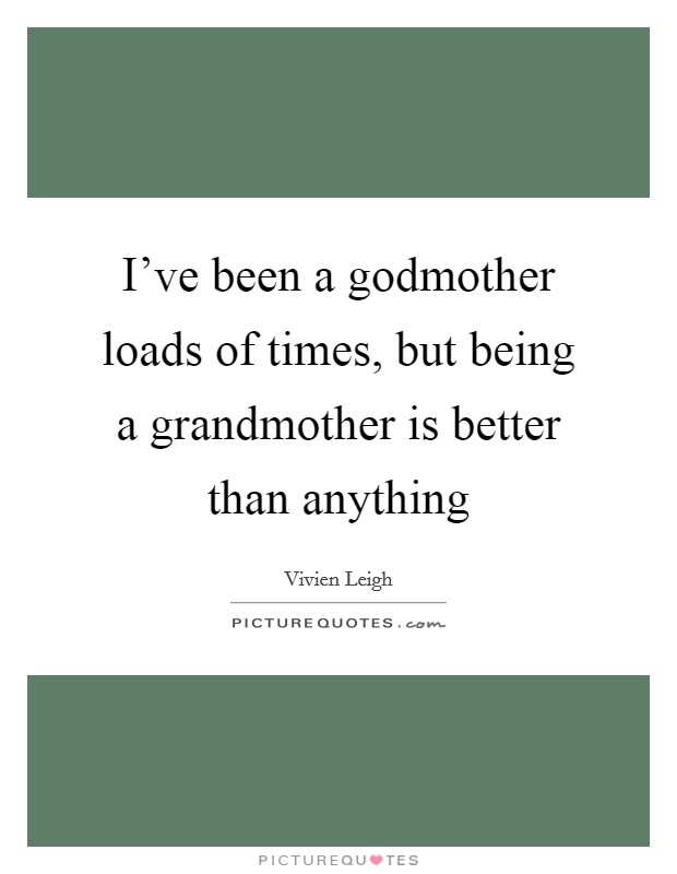 I've been a godmother loads of times, but being a grandmother is better than anything Picture Quote #1