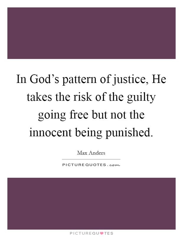 In God's pattern of justice, He takes the risk of the guilty going free but not the innocent being punished Picture Quote #1