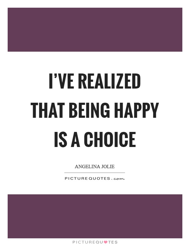 I've realized that being happy is a choice Picture Quote #1