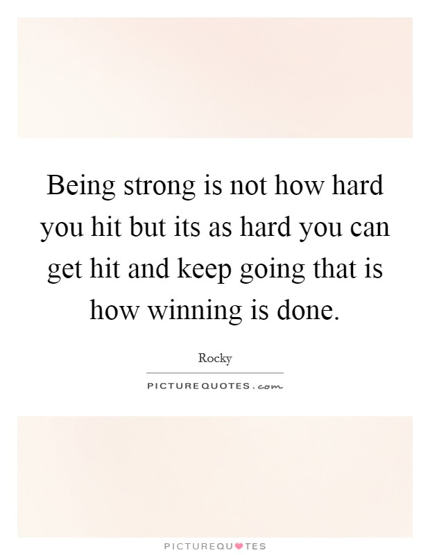 Being strong is not how hard you hit but its as hard you can get hit and keep going that is how winning is done Picture Quote #1