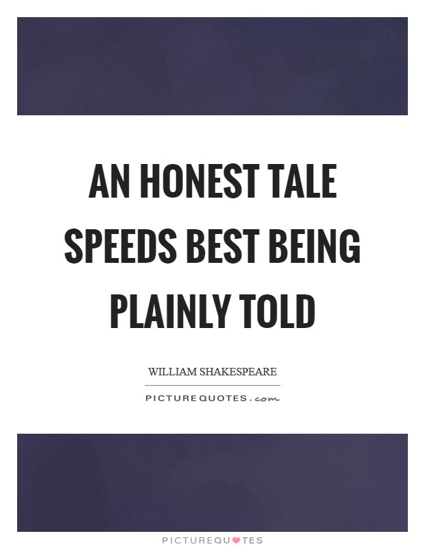An honest tale speeds best being plainly told Picture Quote #1