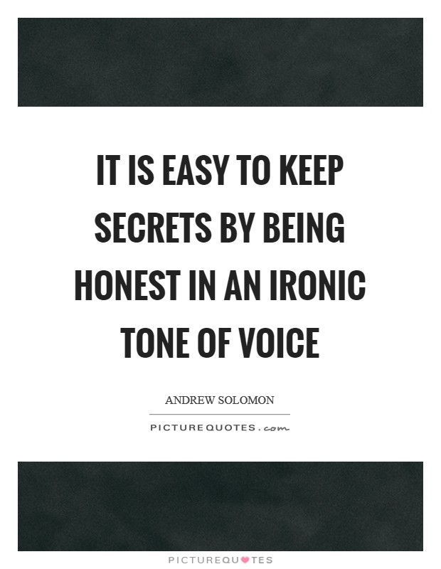 It is easy to keep secrets by being honest in an ironic tone of voice Picture Quote #1