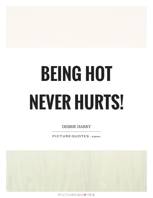 Being Hot Quotes Being Hot Sayings Being Hot Picture Quotes Interesting Hot Quotes