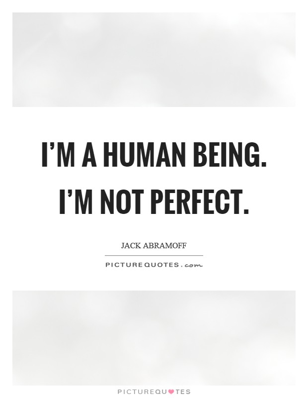 I'm a human being. I'm not perfect. Picture Quote #1