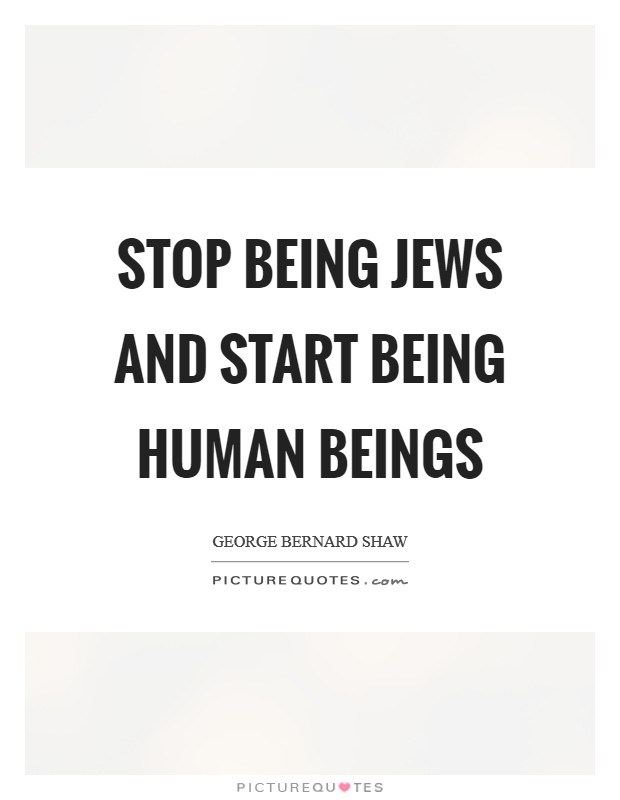 Stop being Jews and start being human beings Picture Quote #1