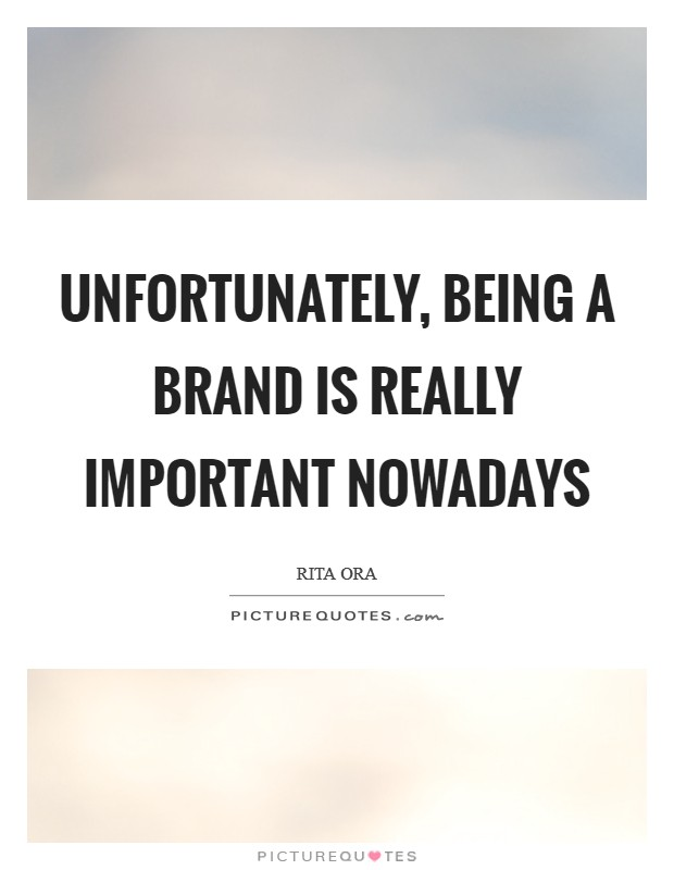 Unfortunately, being a brand is really important nowadays Picture Quote #1