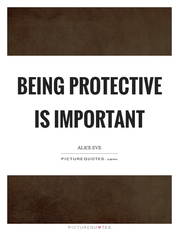 Being protective is important Picture Quote #1