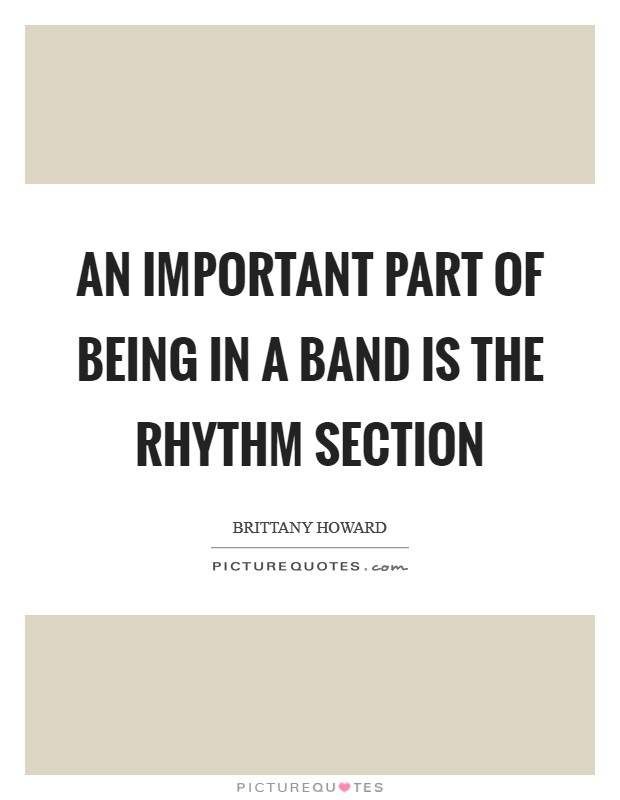 An important part of being in a band is the rhythm section Picture Quote #1