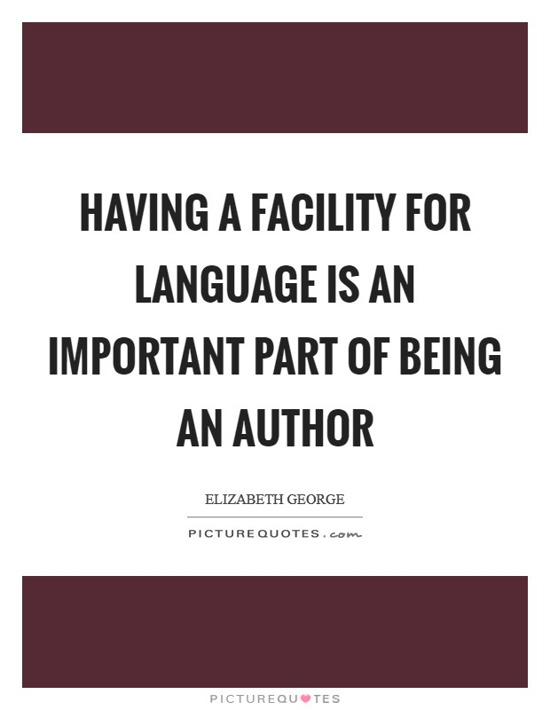Having a facility for language is an important part of being an author Picture Quote #1
