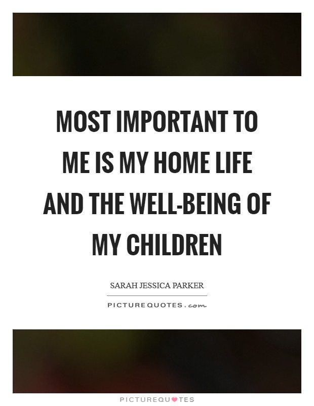 Most important to me is my home life and the well-being of my children Picture Quote #1