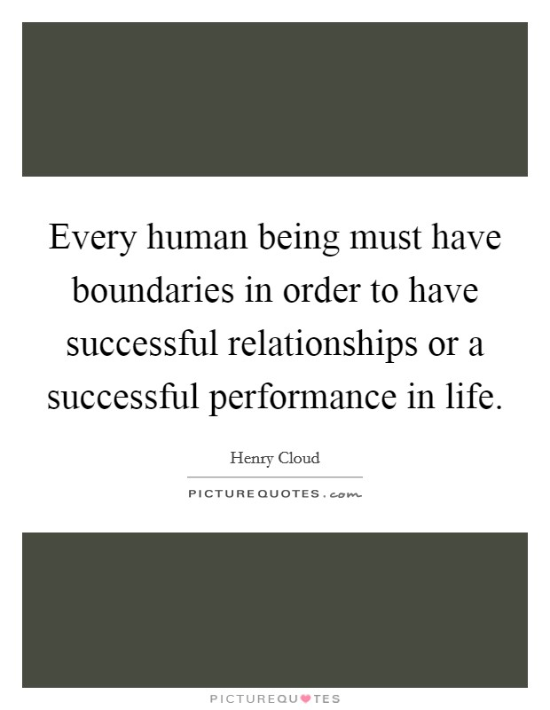 Every human being must have boundaries in order to have successful relationships or a successful performance in life Picture Quote #1
