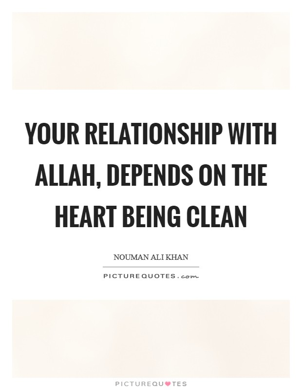 Your relationship with Allah, depends on the heart being clean Picture Quote #1