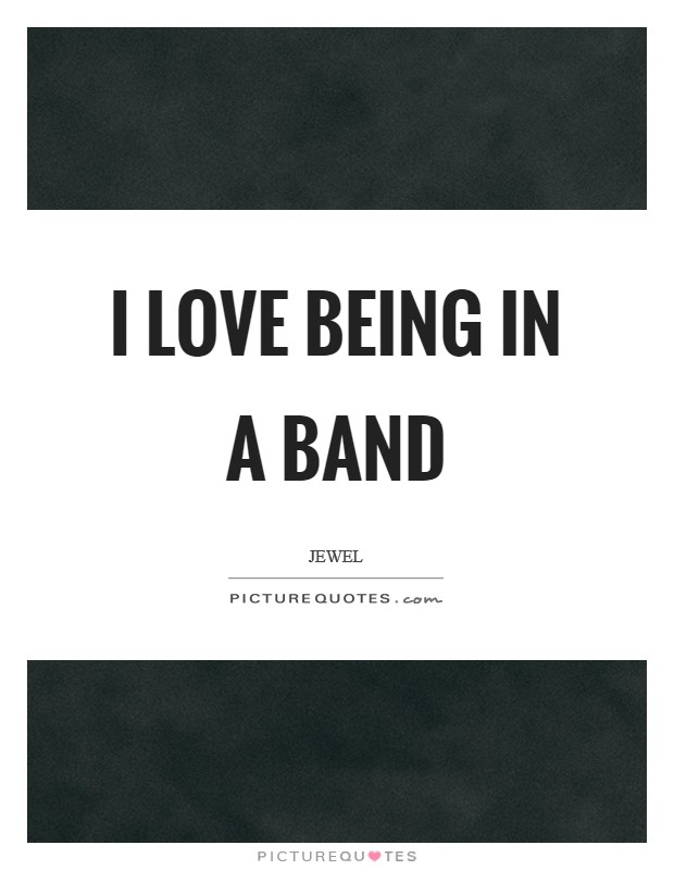 I love being in a band Picture Quote #1