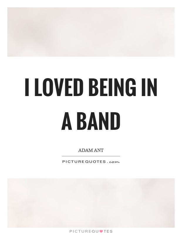 I loved being in a band Picture Quote #1