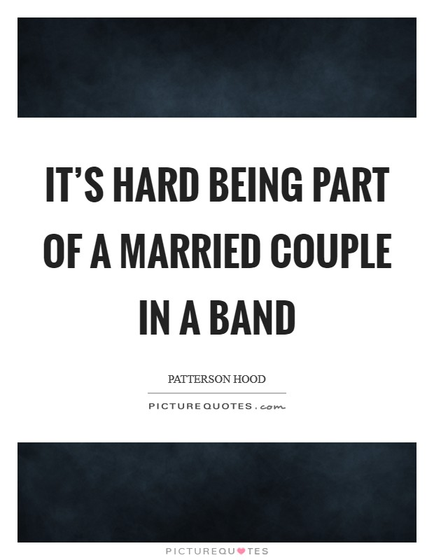 It's hard being part of a married couple in a band Picture Quote #1