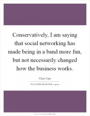Social Networking I Believe Has Completely Changed The