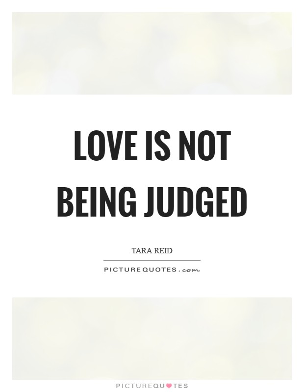 Love is not being judged Picture Quote #1