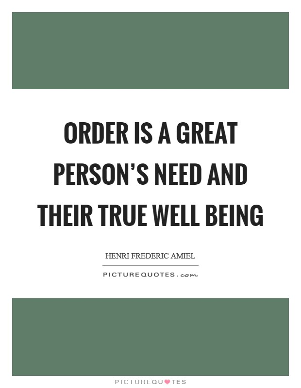 Order is a great person's need and their true well being Picture Quote #1